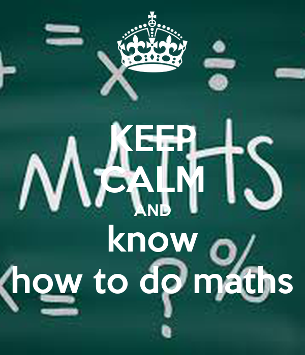 KEEP CALM AND know how to do maths