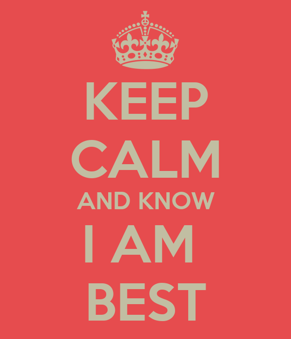 KEEP CALM AND KNOW I AM  BEST
