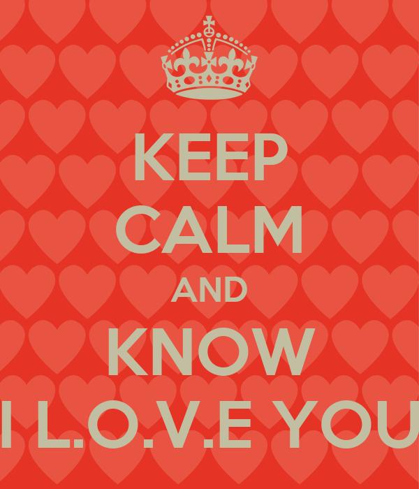 KEEP CALM AND KNOW I L.O.V.E YOU
