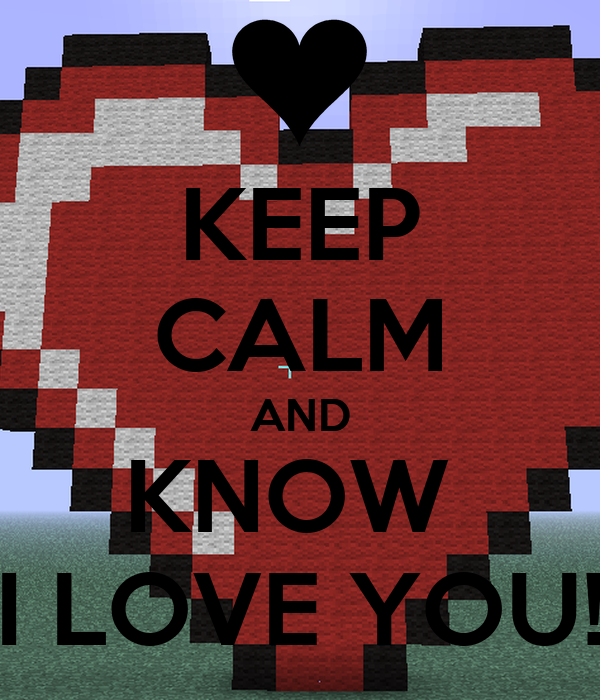 KEEP CALM AND KNOW  I LOVE YOU!