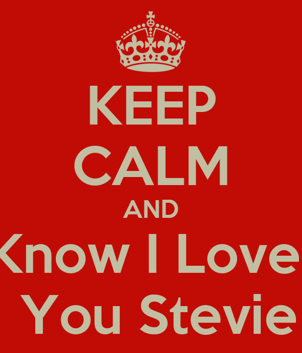 KEEP CALM AND Know I Love   You Stevie