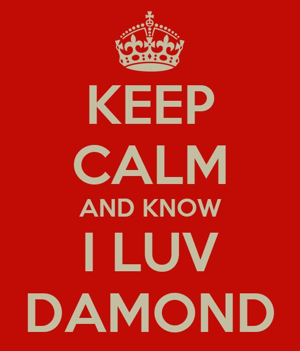 KEEP CALM AND KNOW I LUV DAMOND