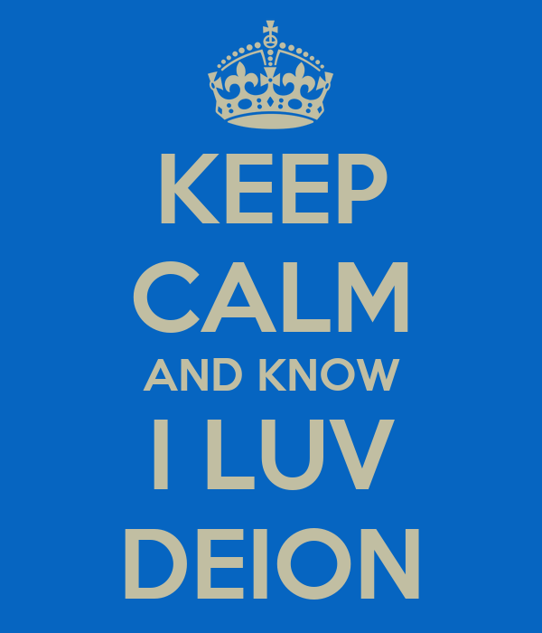 KEEP CALM AND KNOW I LUV DEION
