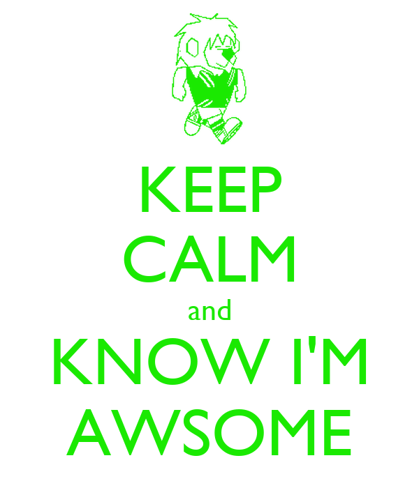 KEEP CALM and KNOW I'M AWSOME