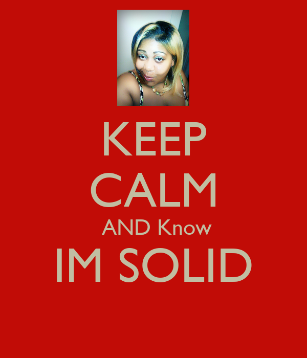 KEEP CALM  AND Know IM SOLID