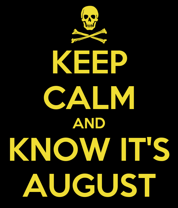 KEEP CALM AND KNOW IT'S AUGUST