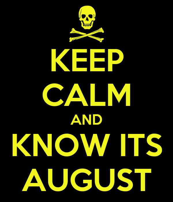 KEEP CALM AND KNOW ITS AUGUST