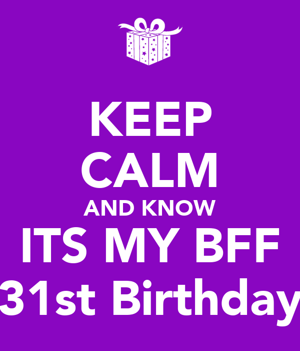 KEEP CALM AND KNOW ITS MY BFF 31st Birthday