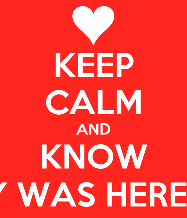 KEEP CALM AND KNOW JAY WAS HERE <3