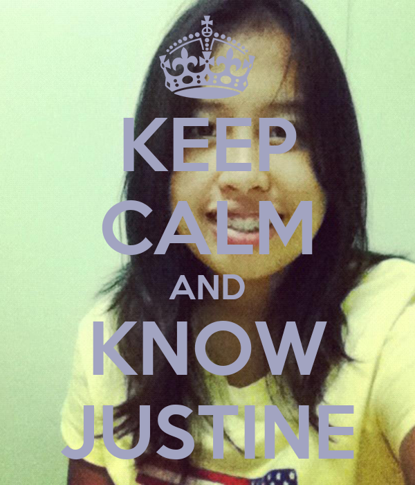 KEEP CALM AND KNOW JUSTINE