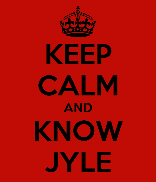 KEEP CALM AND KNOW JYLE
