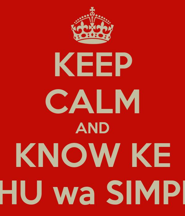 KEEP CALM AND KNOW KE MOTHU wa SIMPHIWE