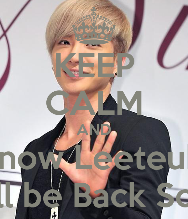 KEEP CALM AND Know Leeteuk  Will be Back Soon
