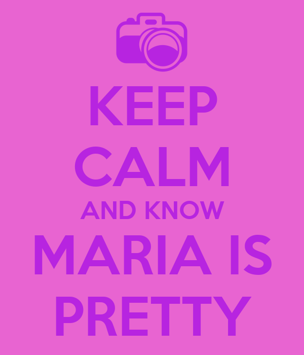 KEEP CALM AND KNOW MARIA IS PRETTY