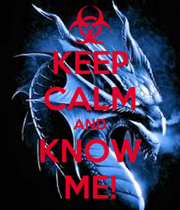 KEEP CALM AND KNOW ME!