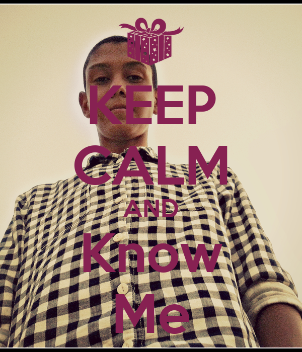 KEEP CALM AND Know Me