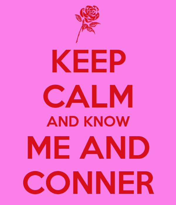 KEEP CALM AND KNOW ME AND CONNER