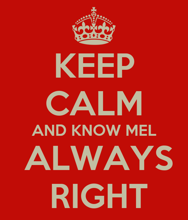 KEEP CALM AND KNOW MEL  ALWAYS  RIGHT