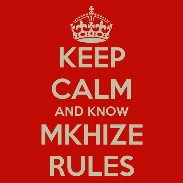 KEEP CALM AND KNOW MKHIZE RULES