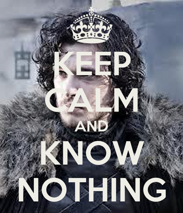 KEEP CALM AND KNOW NOTHING