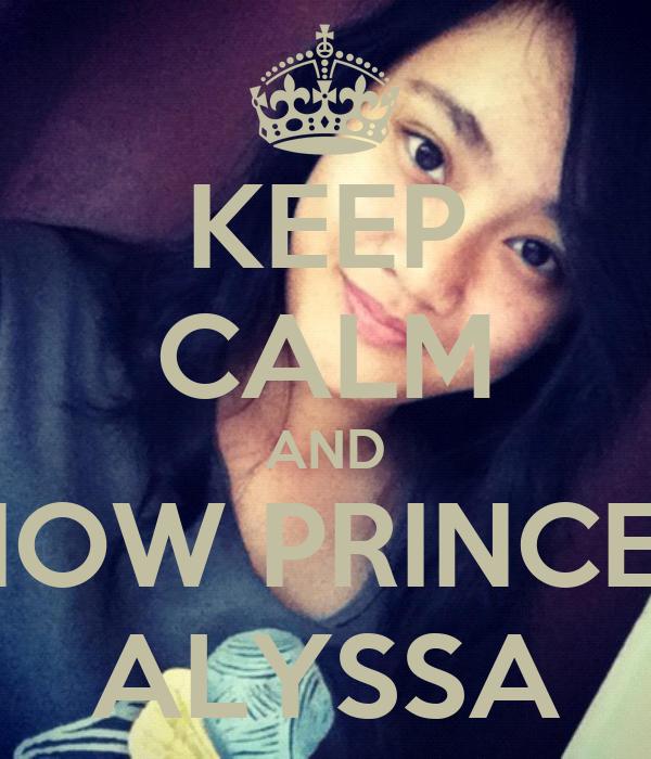 KEEP CALM AND KNOW PRINCESS ALYSSA