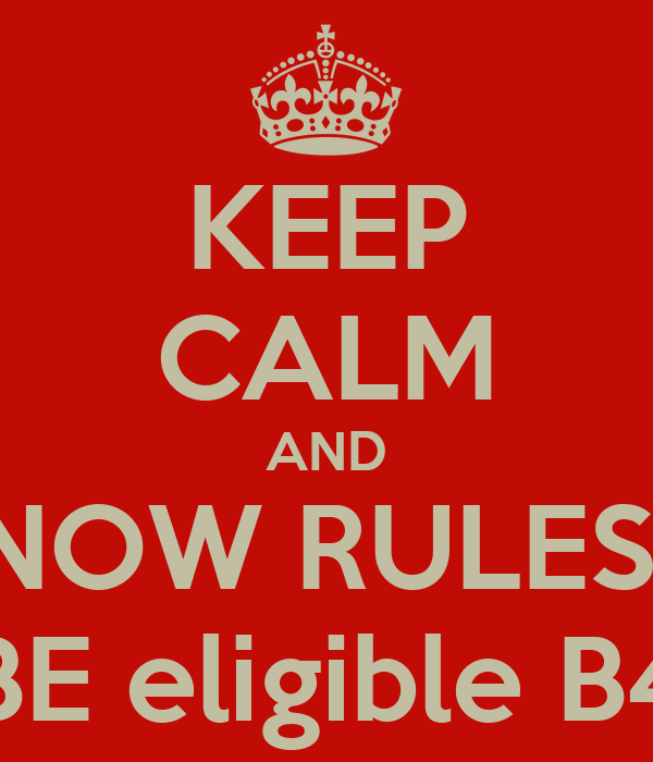 KEEP CALM AND KNOW RULES & BE eligible B4