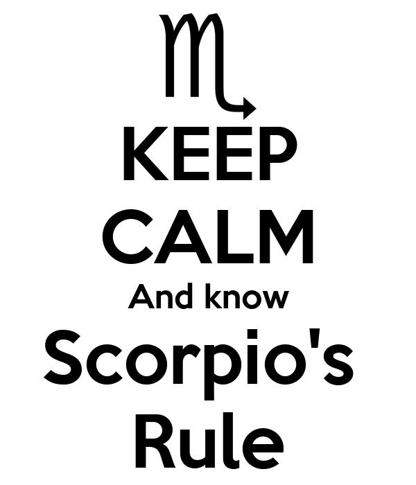 KEEP CALM And know Scorpio's  Rule