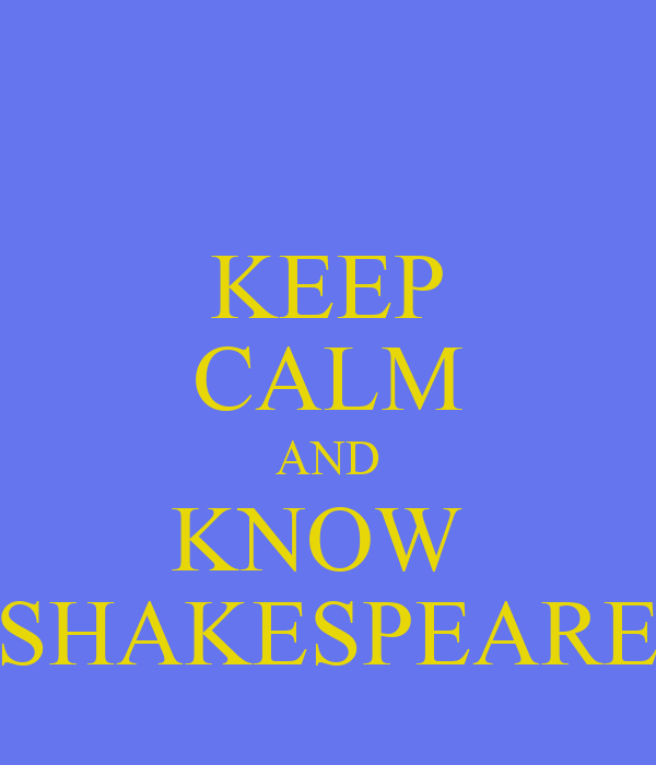 KEEP CALM AND KNOW  SHAKESPEARE