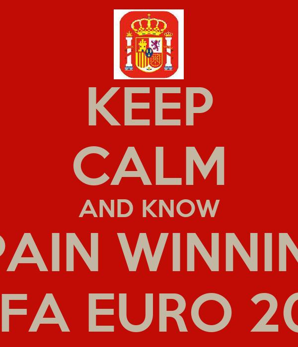 KEEP CALM AND KNOW SPAIN WINNING UEFA EURO 2012