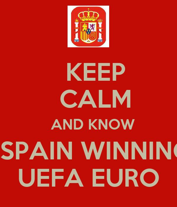 KEEP   CALM   AND KNOW   SPAIN WINNING   UEFA EURO