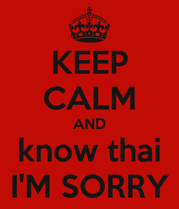 KEEP CALM AND know thai I'M SORRY