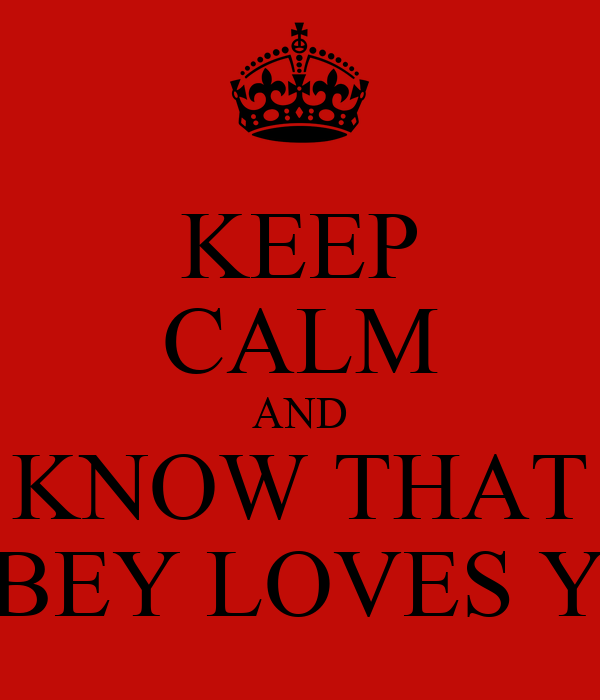 KEEP CALM AND KNOW THAT ABBEY LOVES YOU