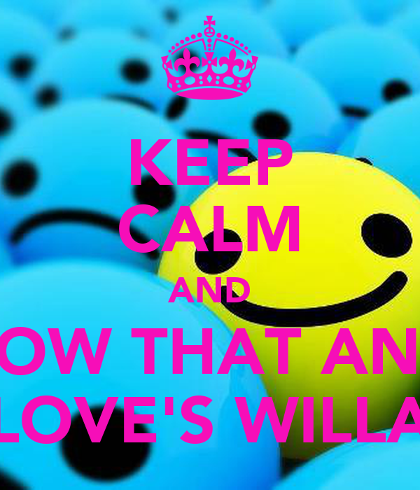 KEEP CALM AND kNOW THAT ANGY LOVE'S WILLA