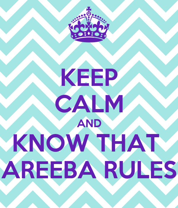 KEEP CALM AND KNOW THAT  AREEBA RULES