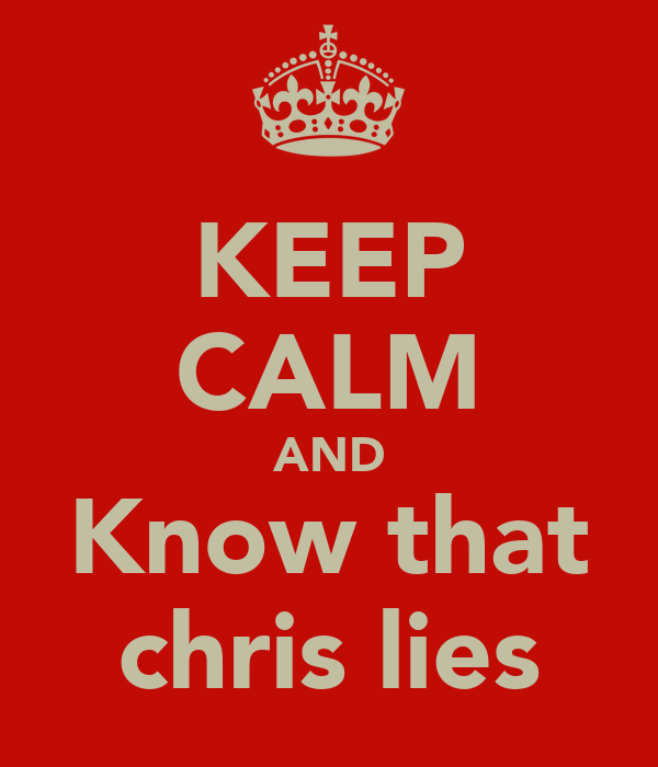 KEEP CALM AND Know that chris lies