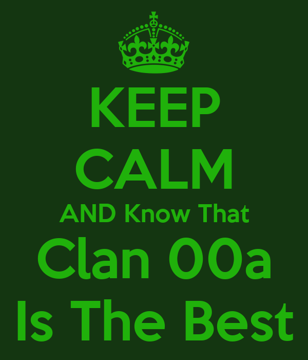 KEEP CALM AND Know That Clan 00a Is The Best