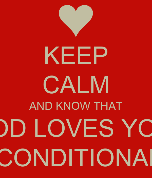 KEEP CALM AND KNOW THAT GOD LOVES YOU  UNCONDITIONALLY