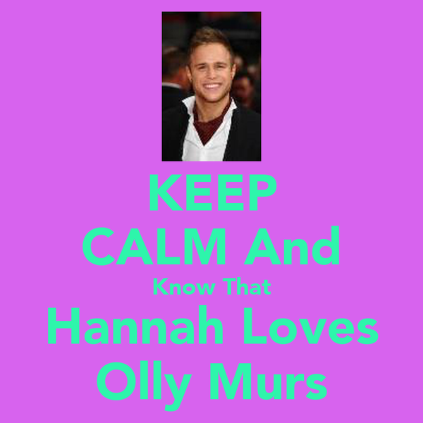 KEEP CALM And Know That Hannah Loves Olly Murs