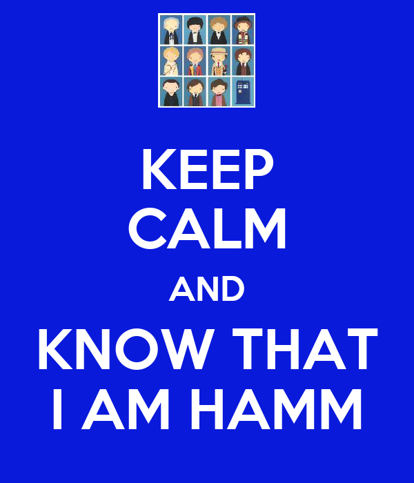 KEEP CALM AND KNOW THAT I AM HAMM