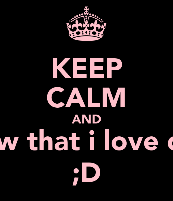 KEEP CALM AND know that i love dom ;D
