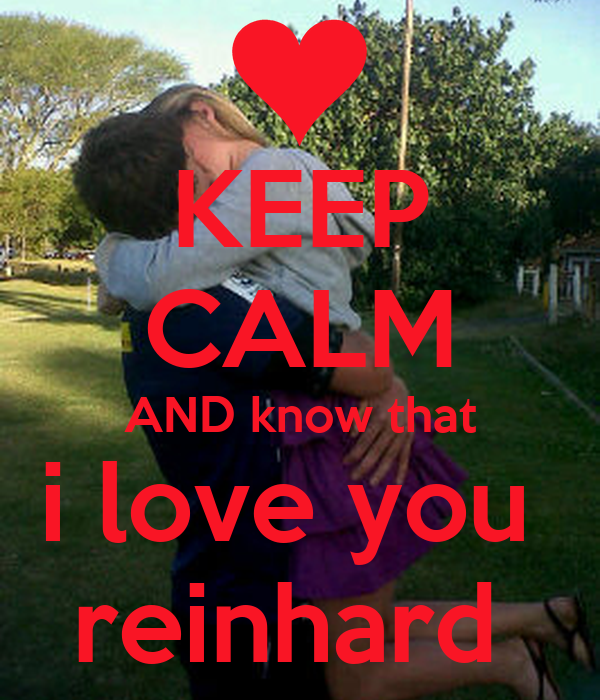 KEEP CALM AND know that i love you  reinhard
