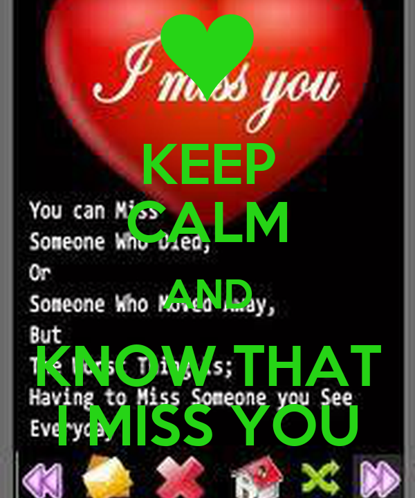 KEEP CALM AND KNOW THAT I MISS YOU