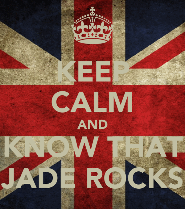 KEEP CALM AND KNOW THAT JADE ROCKS
