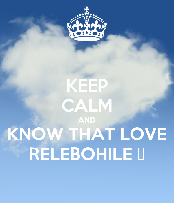 KEEP CALM AND KNOW THAT LOVE RELEBOHILE ❤