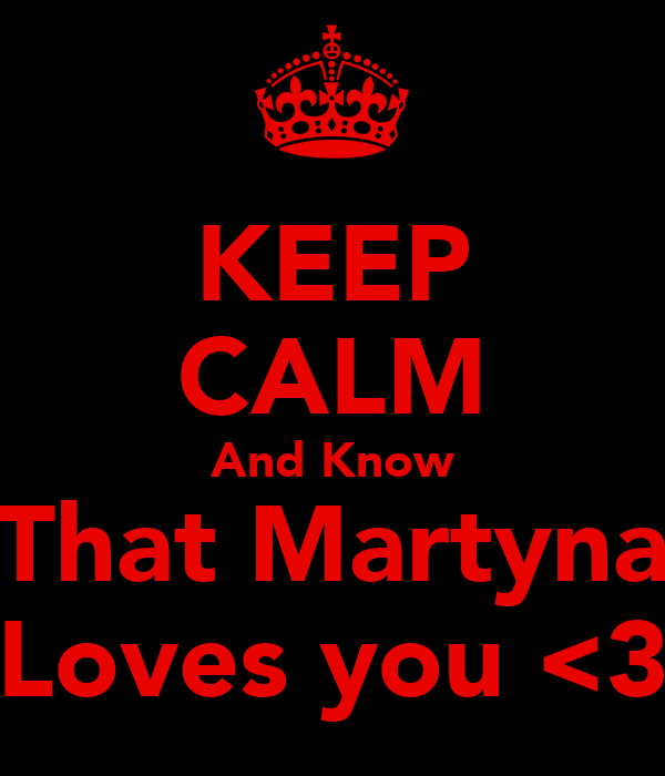 KEEP CALM And Know That Martyna Loves you <3