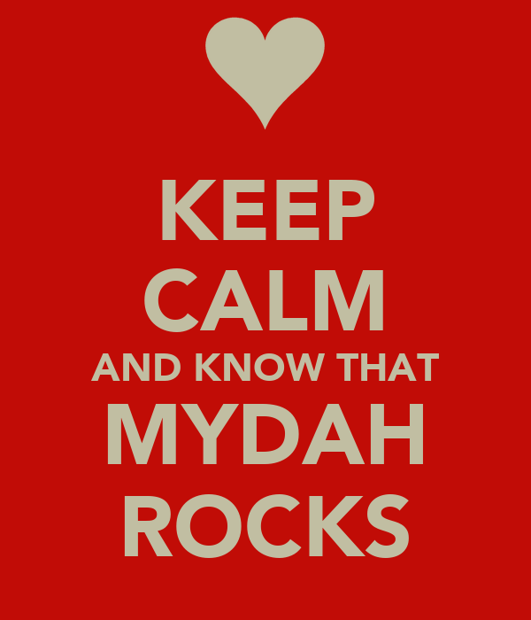 KEEP CALM AND KNOW THAT MYDAH ROCKS