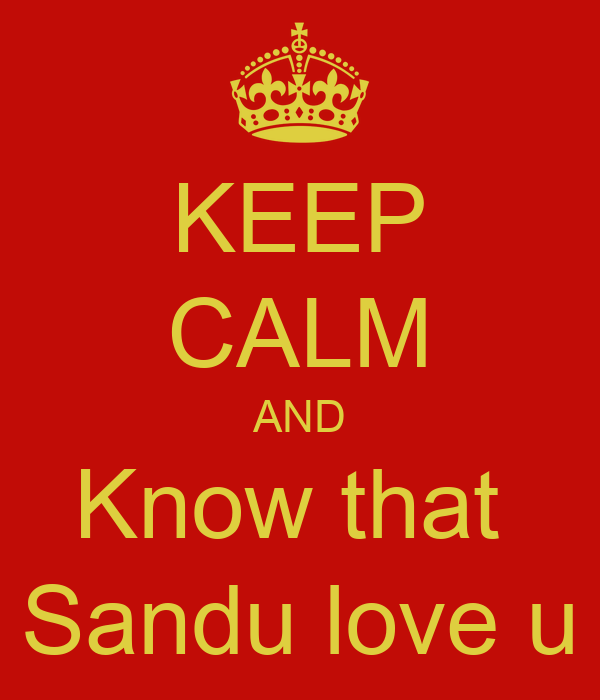 KEEP CALM AND Know that  Sandu love u