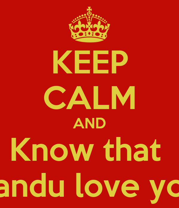 KEEP CALM AND Know that  Sandu love you
