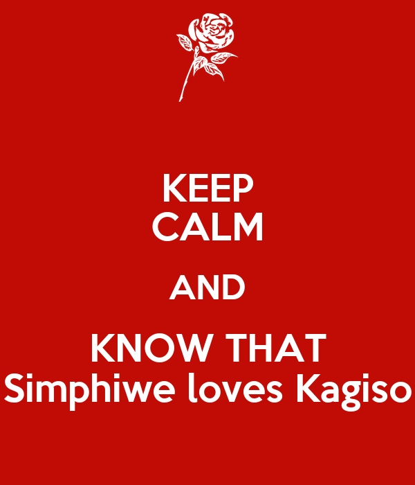 KEEP CALM AND KNOW THAT Simphiwe loves Kagiso