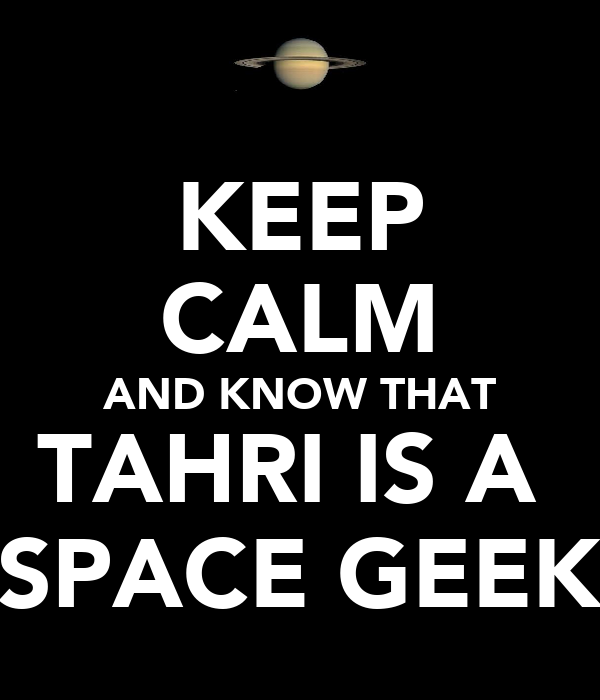 KEEP CALM AND KNOW THAT TAHRI IS A  SPACE GEEK